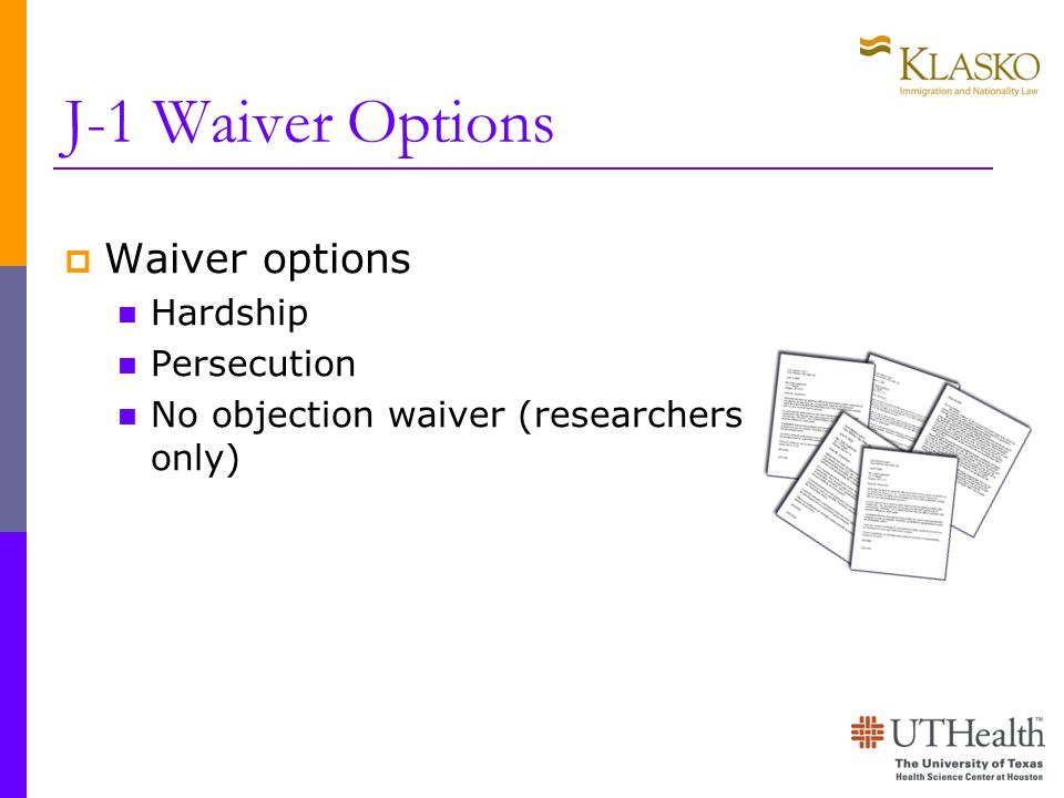 J-1 Waiver Options Waiver options Hardship Persecution No objection waiver (researchers only)
