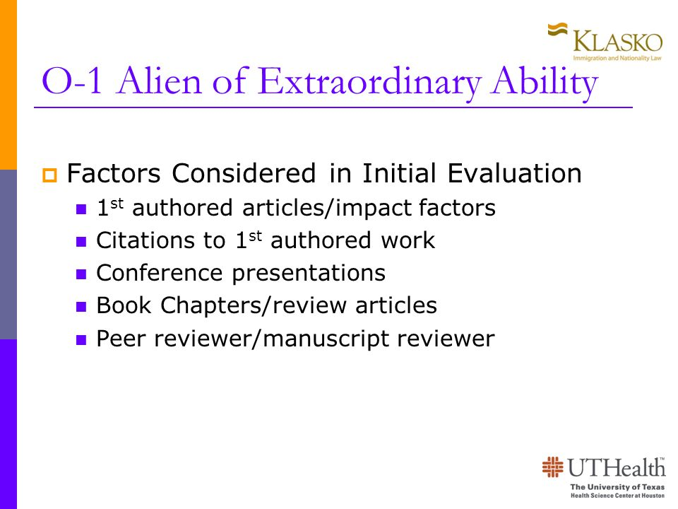 O-1 Alien of Extraordinary Ability Factors Considered in Initial Evaluation 1 st authored articles/impact factors Citations to 1 st authored work Conf