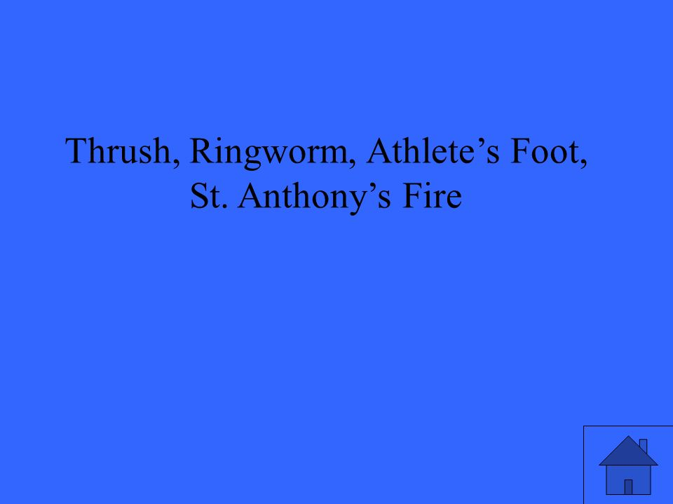 Thrush, Ringworm, Athletes Foot, St. Anthonys Fire