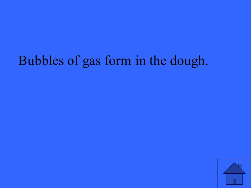 Bubbles of gas form in the dough.