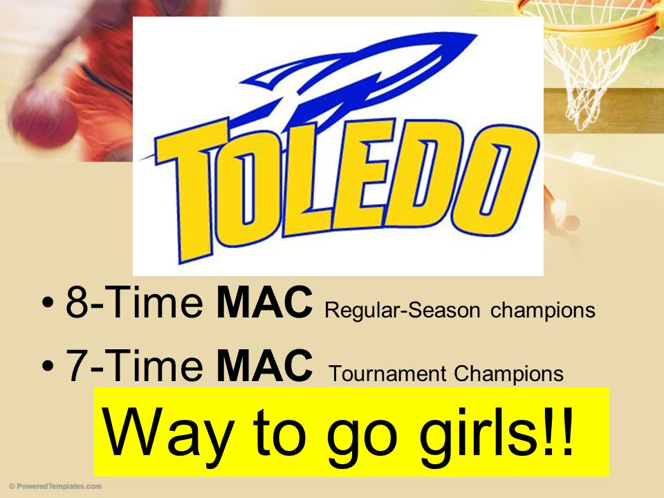 8-Time MAC Regular-Season champions 7-Time MAC Tournament Champions Way to go girls!!