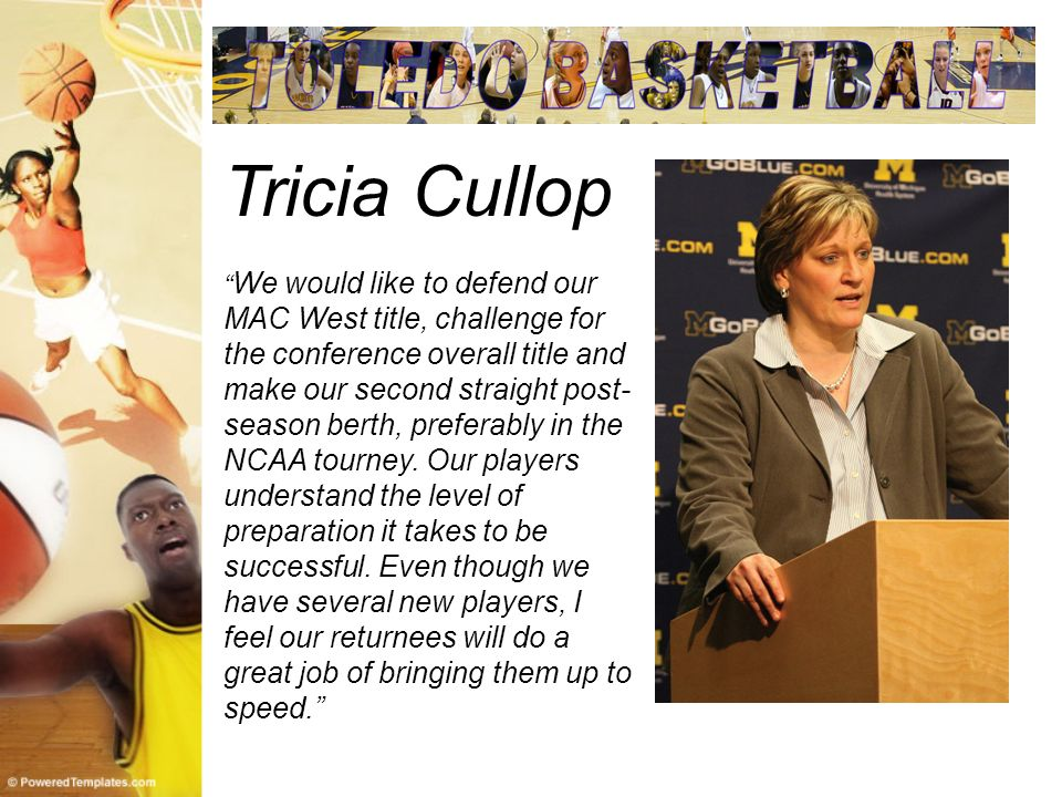 Tricia Cullop We would like to defend our MAC West title, challenge for the conference overall title and make our second straight post- season berth, preferably in the NCAA tourney.