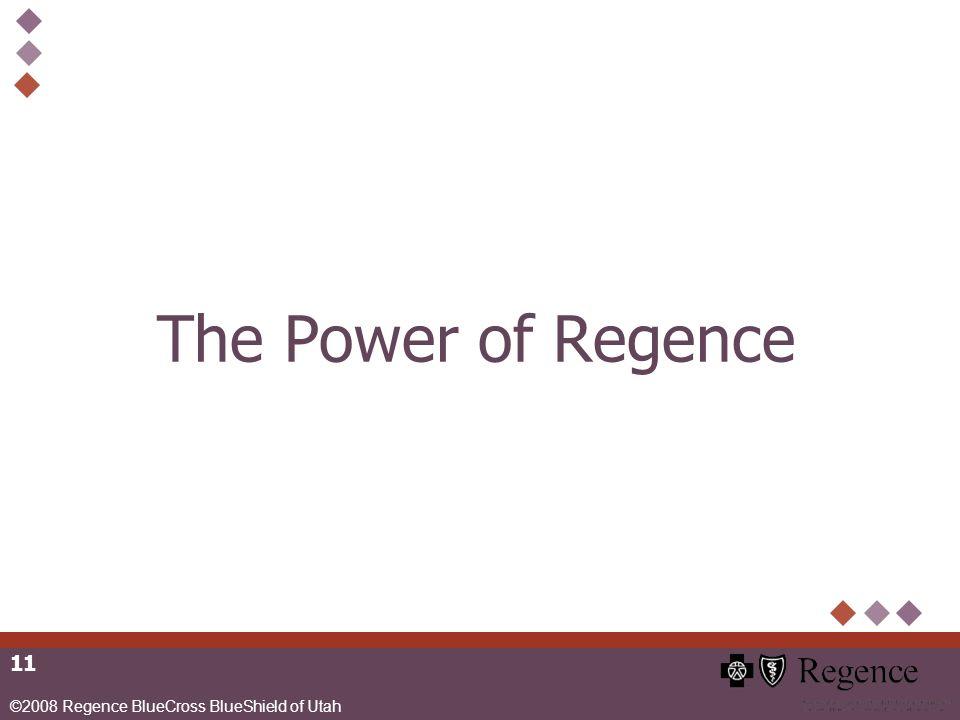 ©2008 Regence BlueCross BlueShield of Utah 11 The Power of Regence