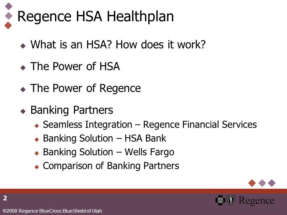 ©2008 Regence BlueCross BlueShield of Utah 2 Regence HSA Healthplan What is an HSA.