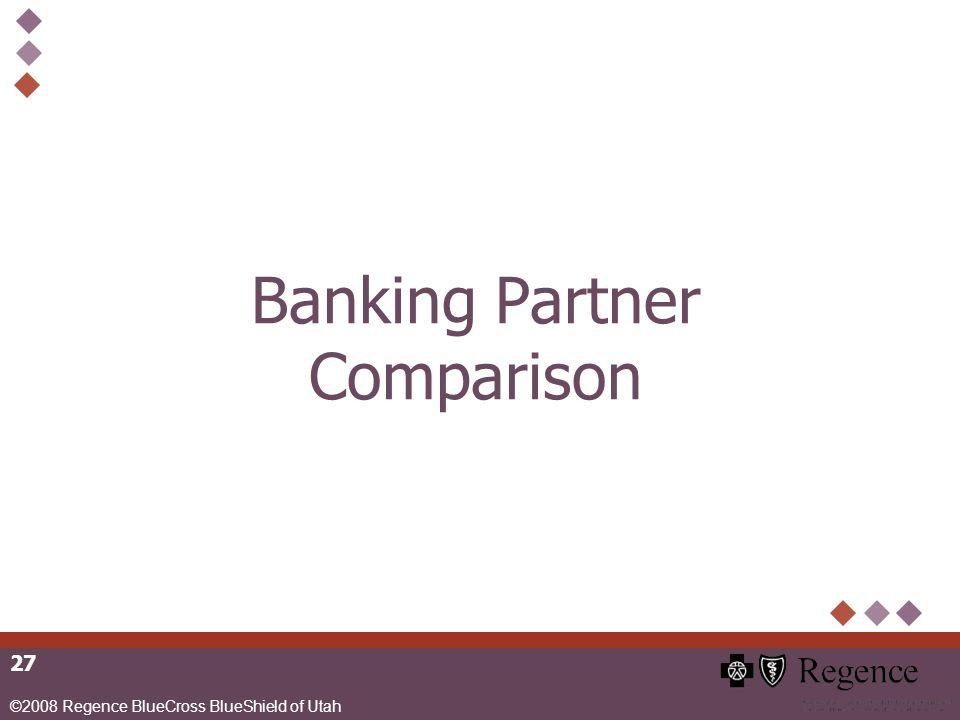 ©2008 Regence BlueCross BlueShield of Utah 27 Banking Partner Comparison
