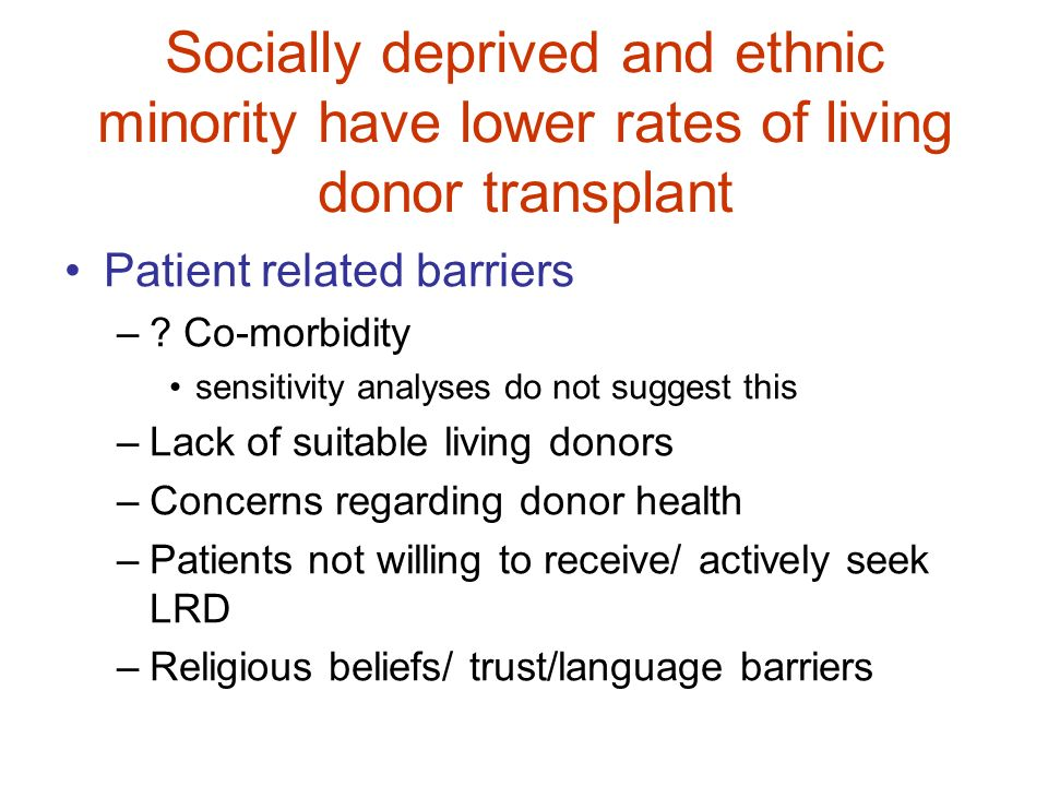 Socially deprived and ethnic minority have lower rates of living donor transplant Patient related barriers –? Co-morbidity sensitivity analyses do not