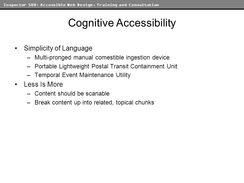 Inspector 508: Accessible Web Design, Training and Consultation Cognitive Accessibility Simplicity of Language –Multi-pronged manual comestible ingest