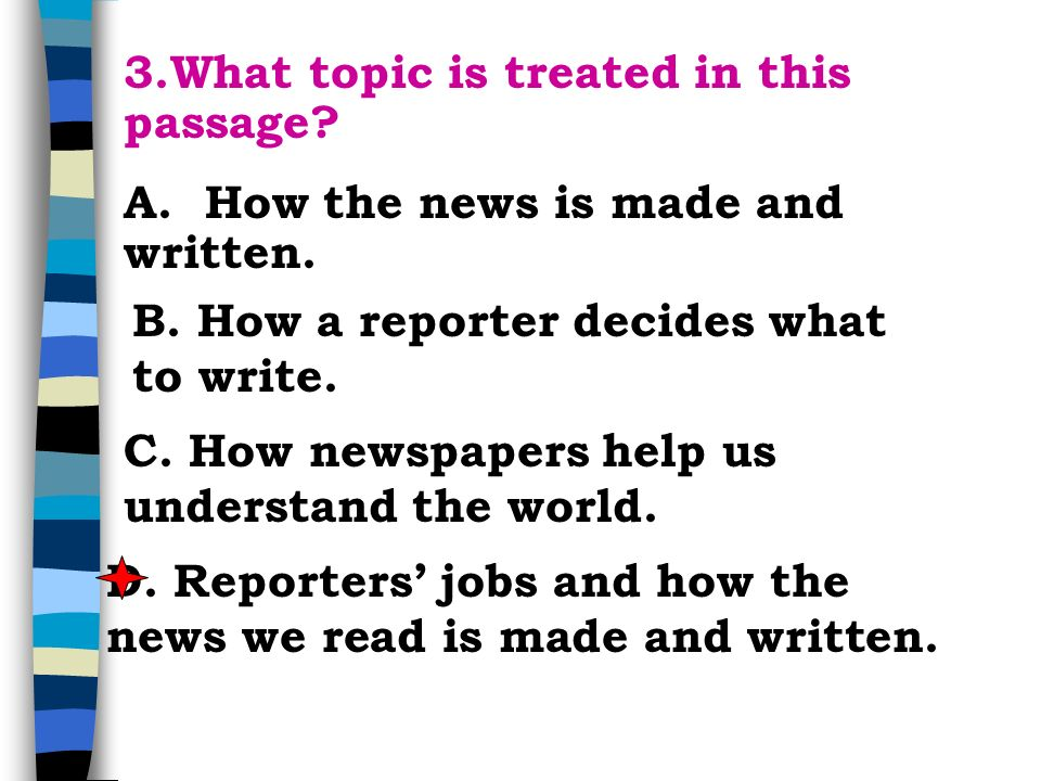 Choose the best answer 1.Whats the basic task for a reporter.