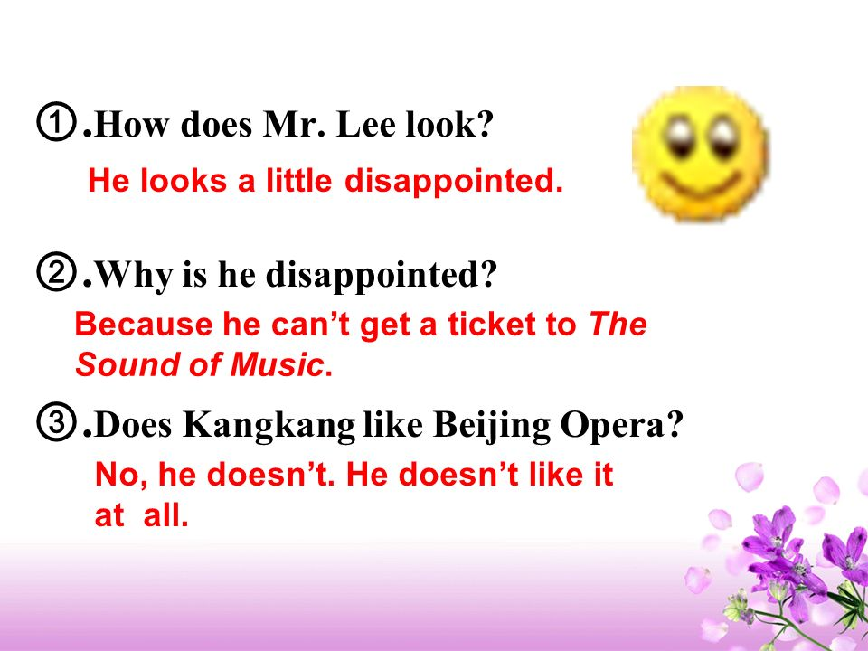 . How does Mr. Lee look?. Why is he disappointed?. Does Kangkang like Beijing Opera? He looks a little disappointed. Because he cant get a ticket to T