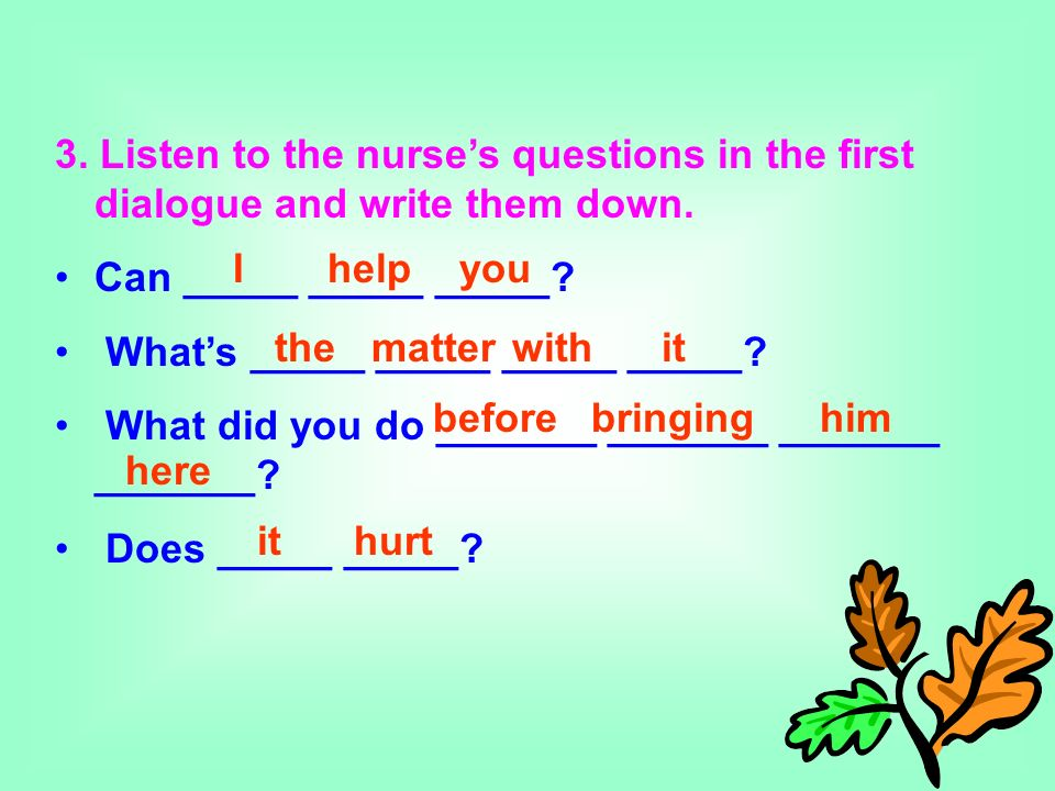 3. Listen to the nurses questions in the first dialogue and write them down.