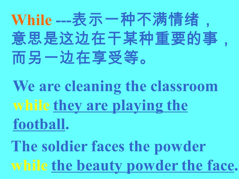 While --- We are cleaning the classroom while they are playing the football. The soldier faces the powder while the beauty powder the face.