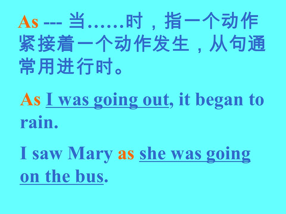 As --- …… As I was going out, it began to rain. I saw Mary as she was going on the bus.