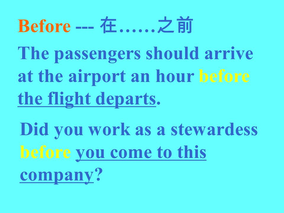 Before --- …… The passengers should arrive at the airport an hour before the flight departs. Did you work as a stewardess before you come to this comp