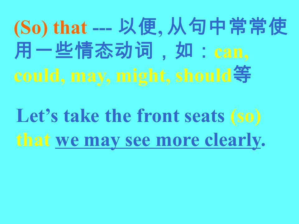 Lets take the front seats (so) that we may see more clearly. (So) that ---, can, could, may, might, should