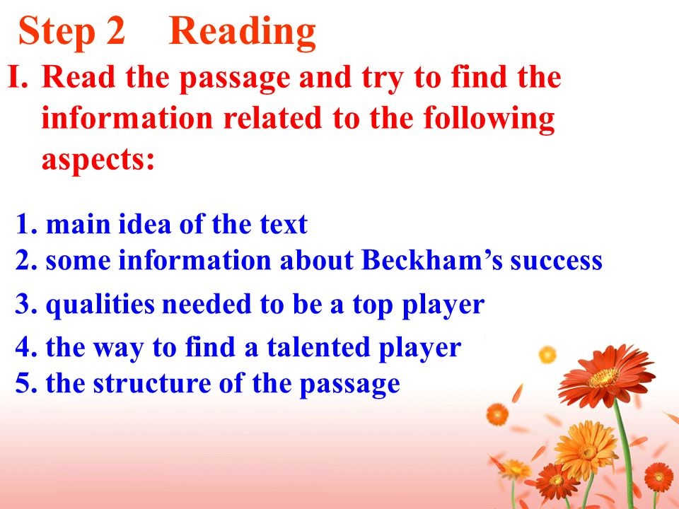 1. main idea of the text 2. some information about Beckhams success 3. qualities needed to be a top player 4. the way to find a talented player 5. the