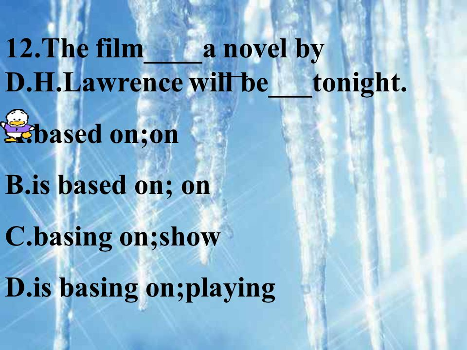 12.The film____a novel by D.H.Lawrence will be___tonight.
