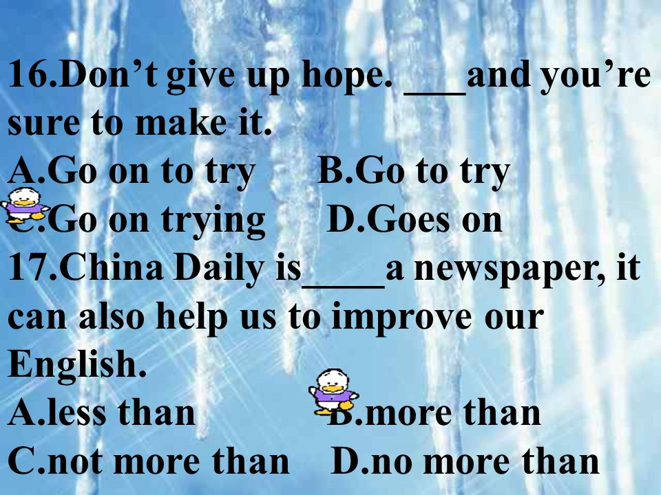 16.Dont give up hope. ___and youre sure to make it.