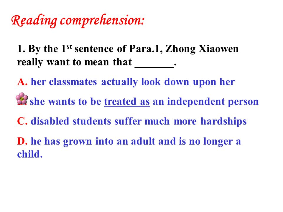 Reading comprehension: 1. By the 1 st sentence of Para.1, Zhong Xiaowen really want to mean that _______. A. her classmates actually look down upon he