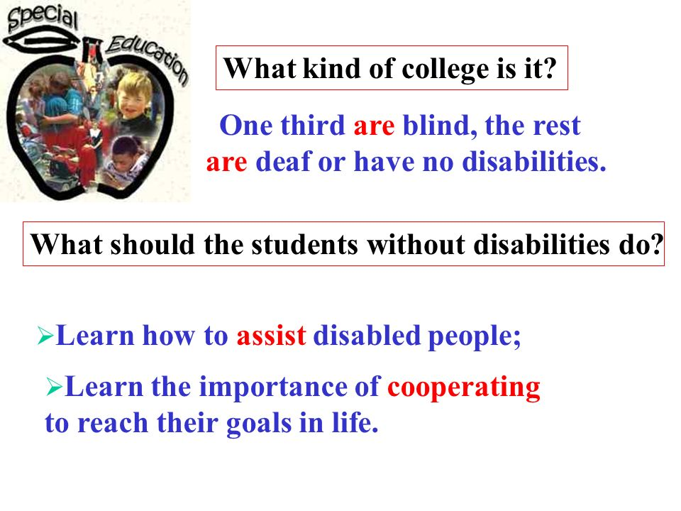 One third are blind, the rest are deaf or have no disabilities. Learn how to assist disabled people; Learn the importance of cooperating to reach thei