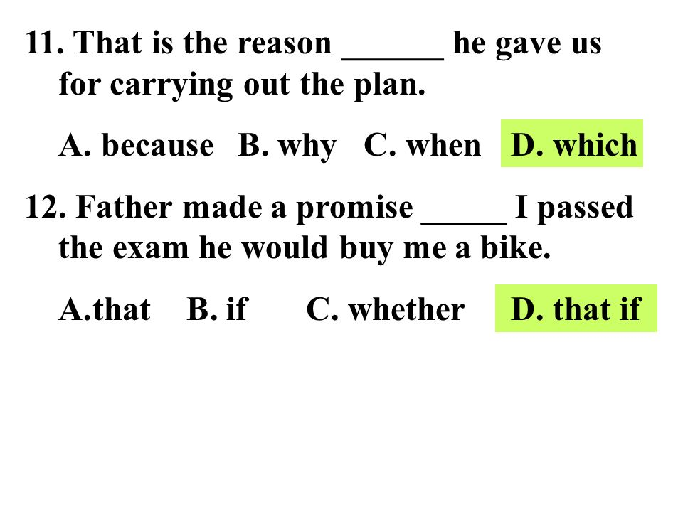 11.That is the reason ______ he gave us for carrying out the plan.