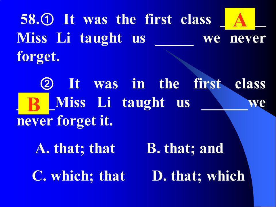 58. It was the first class ______ Miss Li taught us _____ we never forget. It was in the first class _____Miss Li taught us ______we never forget it.