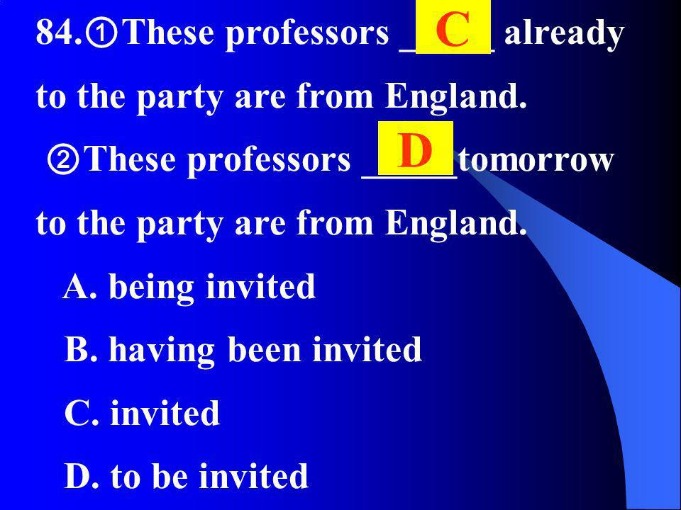 84. These professors _____ already to the party are from England. These professors _____tomorrow to the party are from England. A. being invited B. ha