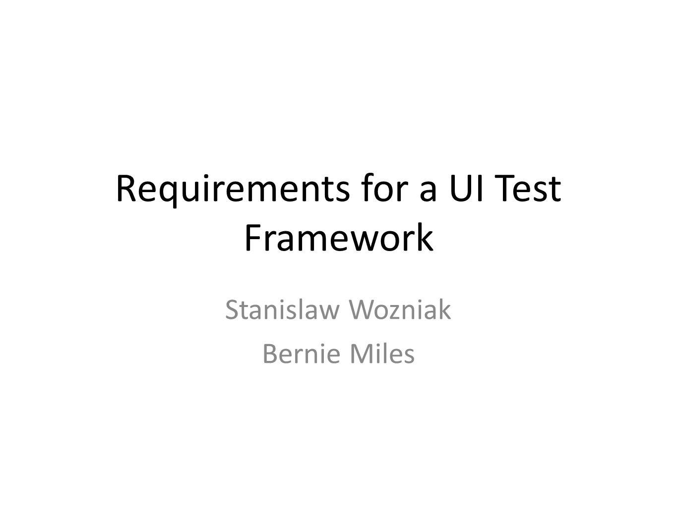 Requirements for a UI Test Framework Stanislaw Wozniak Bernie Miles