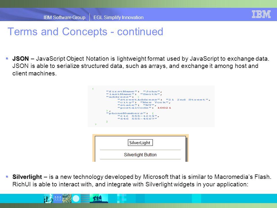 IBM Software Group | EGL Simplify Innovation IBM Software Group EGL Simplify Innovation Terms and Concepts - continued JSON JSON – JavaScript Object N