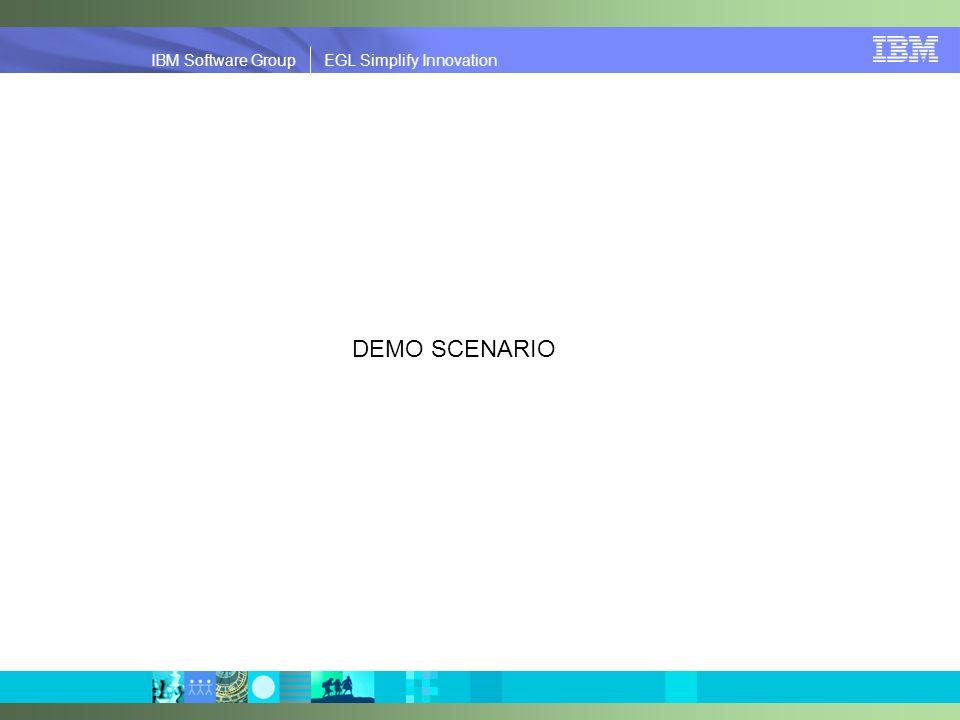 IBM Software Group | EGL Simplify Innovation IBM Software Group EGL Simplify Innovation DEMO SCENARIO