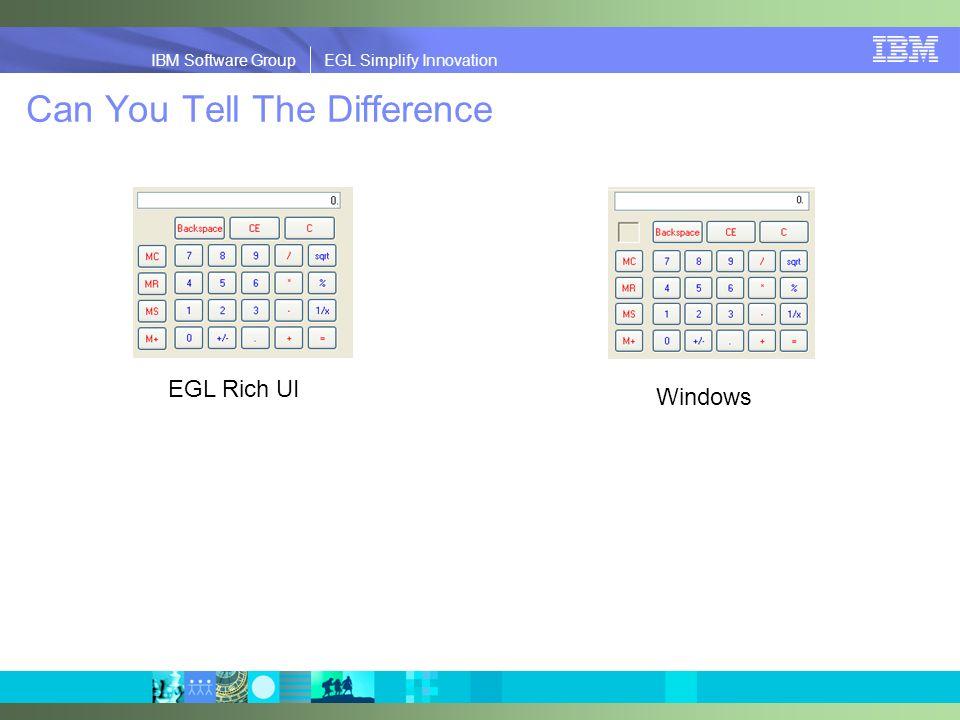 IBM Software Group | EGL Simplify Innovation IBM Software Group EGL Simplify Innovation Can You Tell The Difference Windows EGL Rich UI