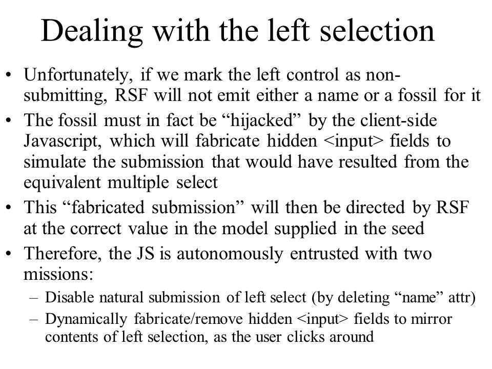 Dealing with the left selection Unfortunately, if we mark the left control as non- submitting, RSF will not emit either a name or a fossil for it The
