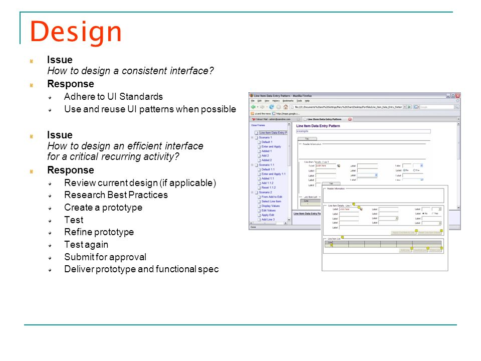 Design Issue How to design a consistent interface? Response Adhere to UI Standards Use and reuse UI patterns when possible Issue How to design an effi