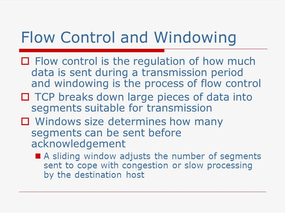Flow Control and Windowing Flow control is the regulation of how much data is sent during a transmission period and windowing is the process of flow c