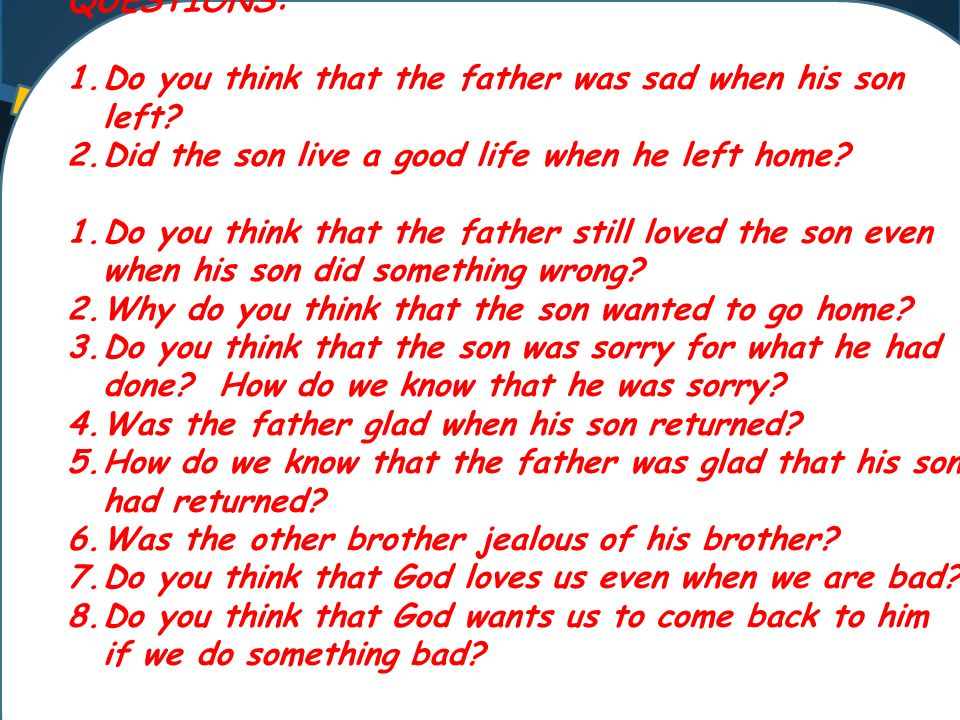QUESTIONS: 1.Do you think that the father was sad when his son left.