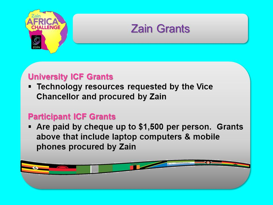 Zain Grants University ICF Grants Technology resources requested by the Vice Chancellor and procured by Zain Participant ICF Grants Are paid by cheque