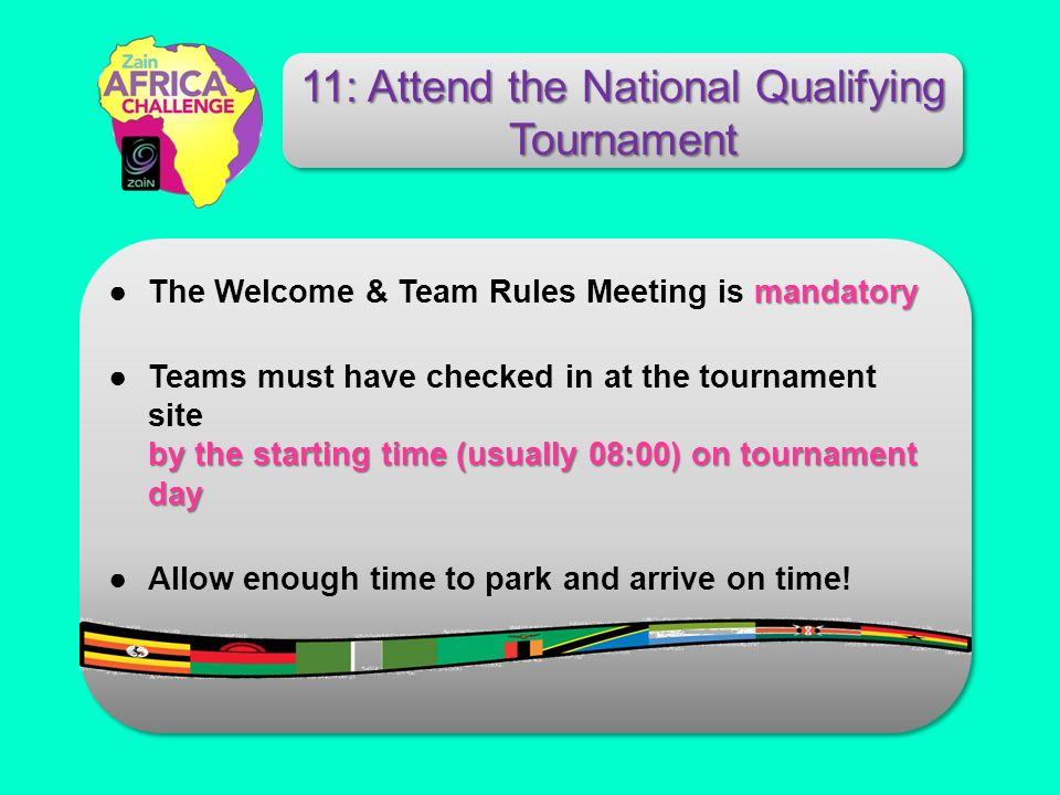 mandatoryThe Welcome & Team Rules Meeting is mandatory by the starting time (usually 08:00) on tournament dayTeams must have checked in at the tournam