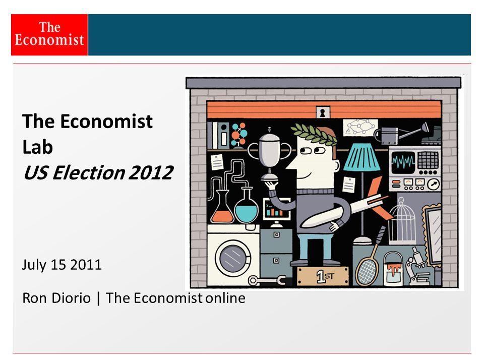 The Economist Lab US Election 2012 July 15 2011 Ron Diorio | The Economist online