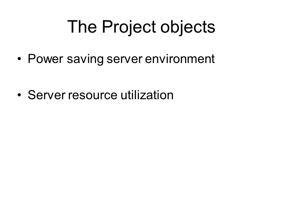 The Project objects Power saving server environment Server resource utilization