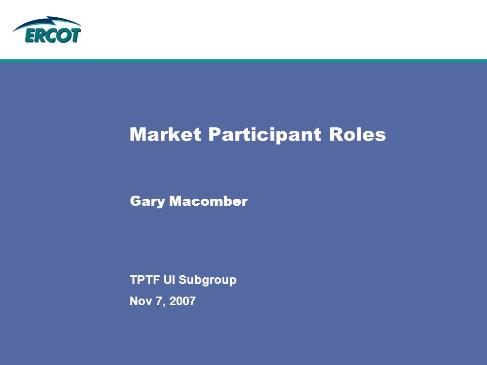 Nov 7, 2007 TPTF UI Subgroup Market Participant Roles Gary Macomber