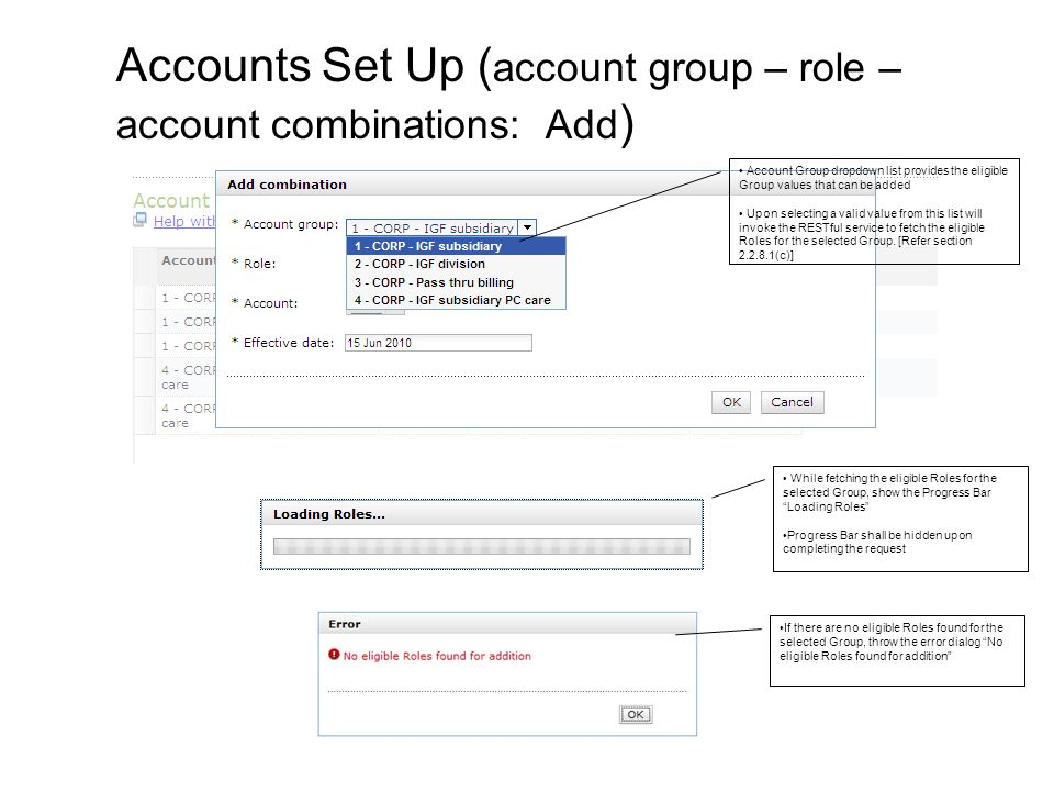 Account Group dropdown list provides the eligible Group values that can be added Upon selecting a valid value from this list will invoke the RESTful service to fetch the eligible Roles for the selected Group.