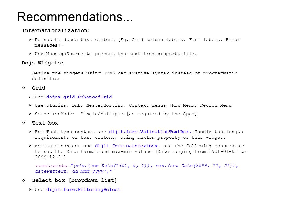 Recommendations... Internationalization: Do not hardcode text content [Eg: Grid column labels, Form labels, Error messages]. Use MessageSource to pres