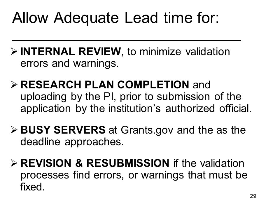 29 Allow Adequate Lead time for: _________________________________ INTERNAL REVIEW, to minimize validation errors and warnings.