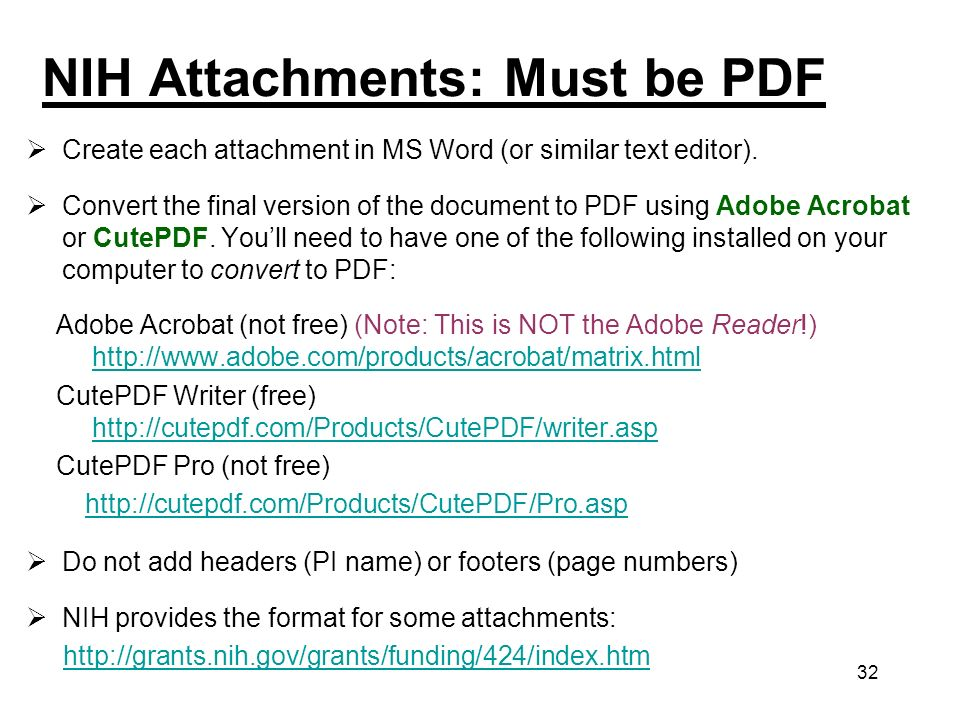 32 NIH Attachments: Must be PDF Create each attachment in MS Word (or similar text editor). Convert the final version of the document to PDF using Ado