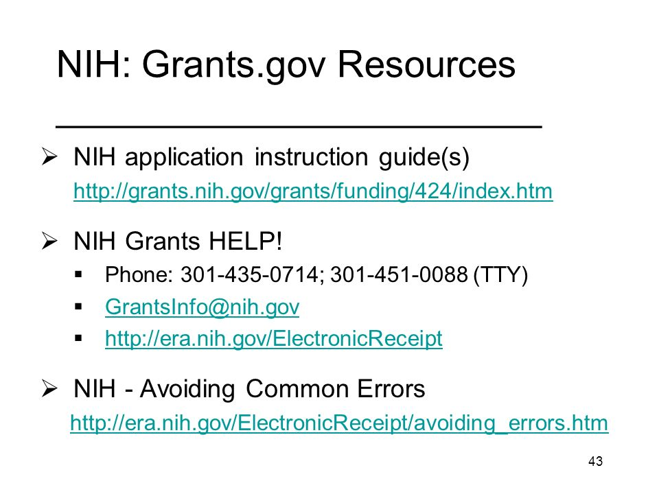 43 NIH: Grants.gov Resources ________________________ NIH application instruction guide(s) http://grants.nih.gov/grants/funding/424/index.htm NIH Gran