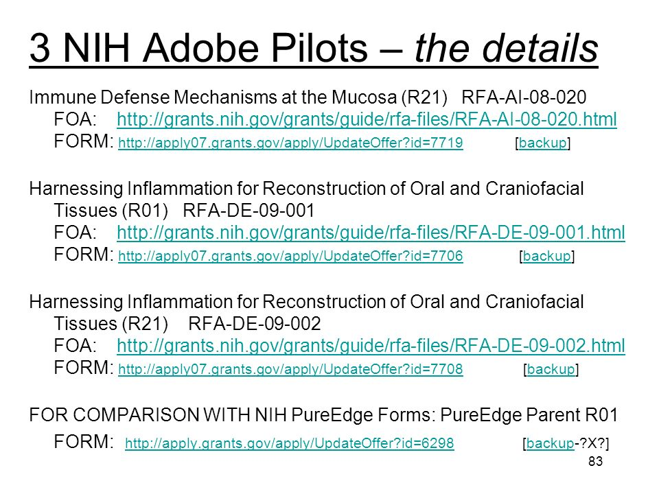 83 3 NIH Adobe Pilots – the details Immune Defense Mechanisms at the Mucosa (R21) RFA-AI-08-020 FOA: http://grants.nih.gov/grants/guide/rfa-files/RFA-