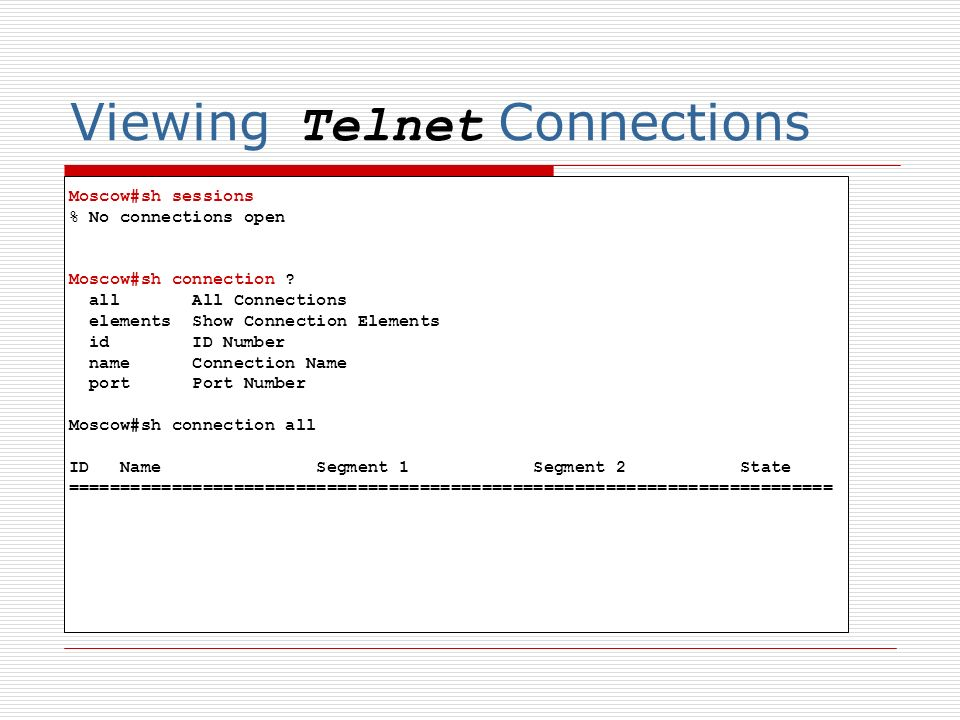 Viewing Telnet Connections Moscow#sh sessions % No connections open Moscow#sh connection .
