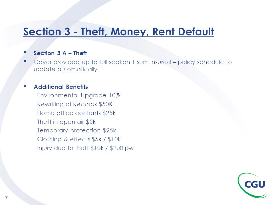 7 Section 3 - Theft, Money, Rent Default Section 3 A – Theft Cover provided up to full section 1 sum insured – policy schedule to update automatically