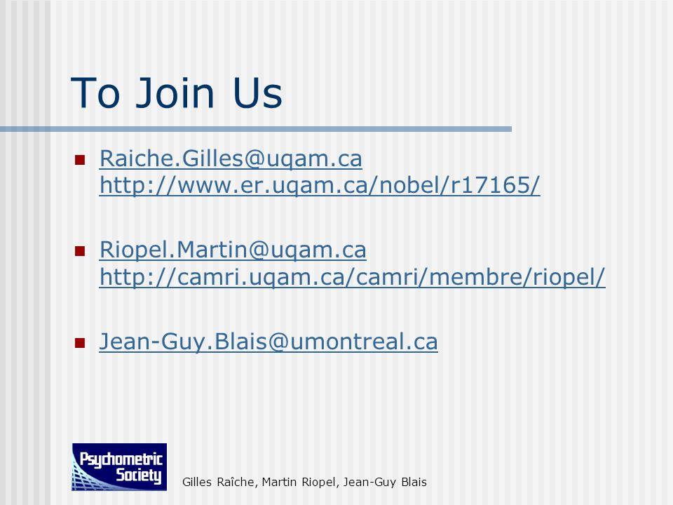 Gilles Raîche, Martin Riopel, Jean-Guy Blais To Join Us Raiche.Gilles@uqam.ca http://www.er.uqam.ca/nobel/r17165/ Raiche.Gilles@uqam.ca http://www.er.