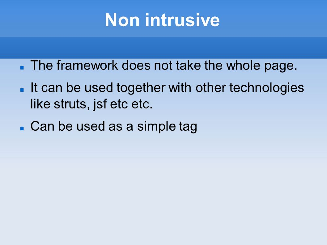 Non intrusive The framework does not take the whole page.