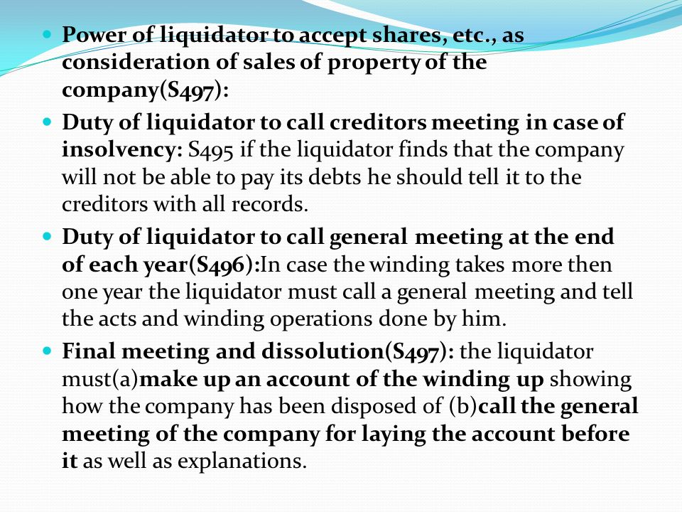 Power of liquidator to accept shares, etc., as consideration of sales of property of the company(S497): Duty of liquidator to call creditors meeting i